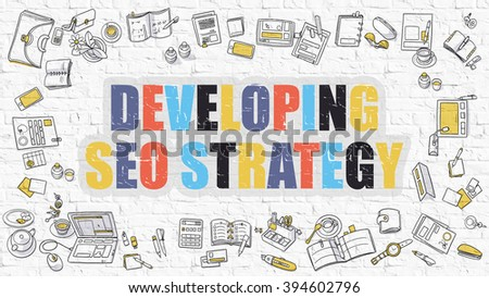 Developing SEO - Search Engine Optimization - Strategy. Developing SEO Strategy Drawn on White Wall. Modern Style Illustration. Doodle Design. Line Style Illustration. White Brick Wall. - stock photo