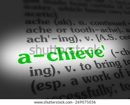 Dictionary definition of the word achieve.