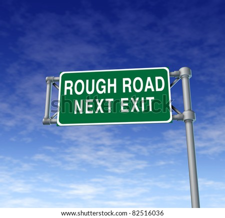 Difficult rough road and challenging economic and political times ahead and around the corner representing business problems related to the economy