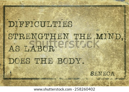 Difficulties strengthen the mind - ancient Roman philosopher Seneca quote printed on grunge vintage cardboard