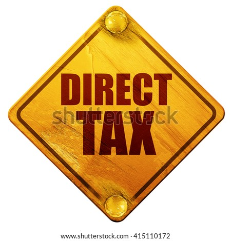 direct tax, 3D rendering, isolated grunge yellow road sign - stock photo