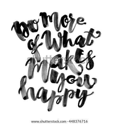Do more of what makes you happy lettering watercolor motivation poster.Ink artistic modern brush calligraphy print. Handdrawn trendy design for a logo, greeting cards, invitations,banners, t-shirts.