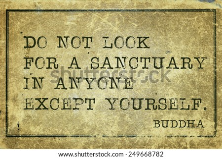 Do not look for a sanctuary in anyone - famous Buddha quote printed on grunge vintage cardboard
