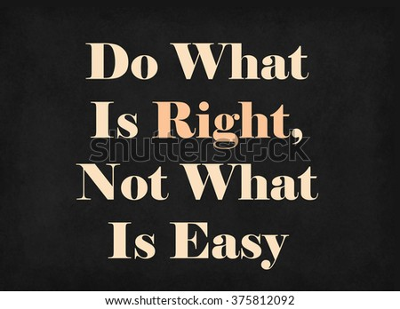 Do What Is Right, Not What Is Easy on blackboard - stock photo