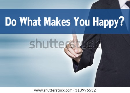 Do What Makes You Happy Business woman pointing at word for business background concept - stock photo