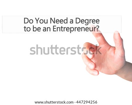 Do You Need a Degree to be an Entrepreneur ? - Hand pressing a button on blurred background concept . Business, technology, internet concept. Stock Photo