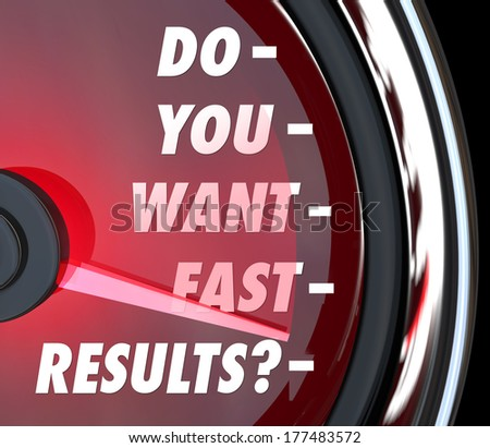 Do You Want Fast Results Question Outcome Immediate Satisfaction - stock photo