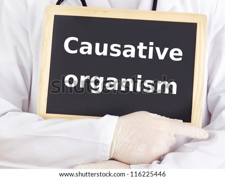 Doctor shows information: causative organism