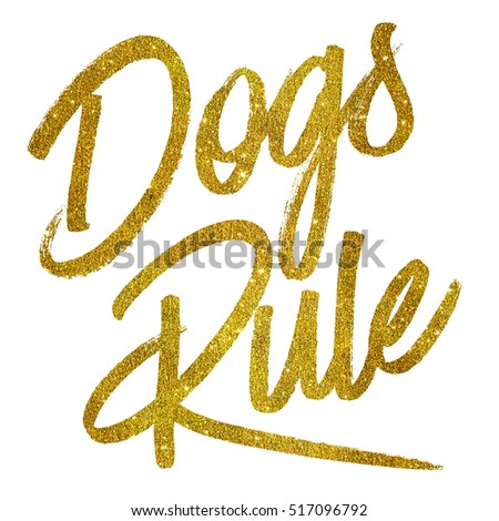Dogs Rule Gold Faux Foil Metallic Glitter Quote Isolated