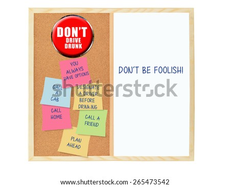 Don't be foolish: Plan Ahead / Don't Drive drunk Cork board whiteboard post it notes  (you always have options, call home, call friend, call a cab) - stock photo