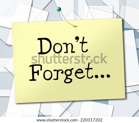 Don't Forget Representing Keep In Mind And Remind Reminder - stock photo