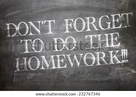 Don't Forget to Do The Homework written on blackboard - stock photo