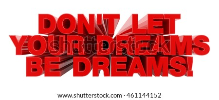 DON'T LET YOUR DREAMS BE DREAMS ! red word on white background illustration 3D rendering