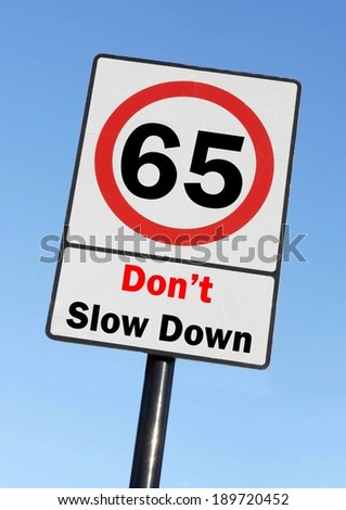 Don't slow down at the age of 65, made as a road sign illustration.  - stock photo