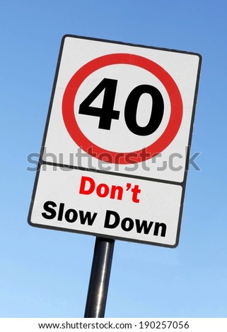 Don't slow down at the age of 40, made as a road sign illustration.  - stock photo