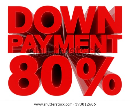 DOWN PAYMENT 80 % word on white background 3d rendering - stock photo
