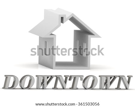 DOWNTOWN- inscription of silver letters and white house on white background - stock photo