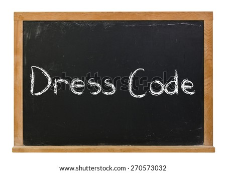 Dress code written in white chalk on a black chalkboard isolated on white
