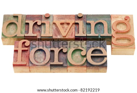 driving force - isolated words in vintage wood letterpress printing blocks
