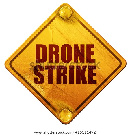 drone strike, 3D rendering, isolated grunge yellow road sign - stock photo