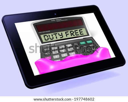 Duty Free Calculator Tablet Showing Untaxed Merchandise And Goods