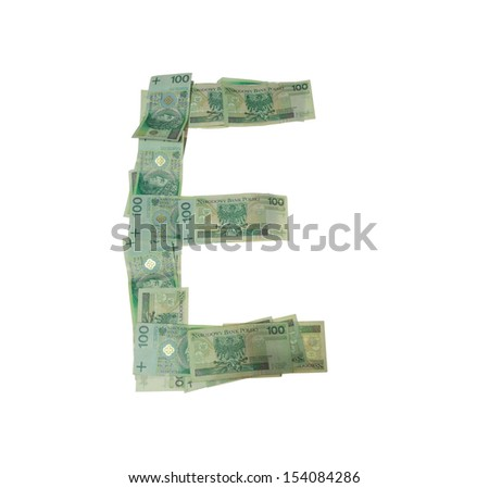 E letter  character- isolated with clipping patch on white background. Letter made of Polish hundred zlotys green bank notes - 100 PLN. - stock photo