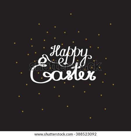 EASTER. Happy Easter. Easter Sunday. Easter Day. Easter Background. Easter Card. Easter Holiday. Happy Easter Sunday. Easter Art. Hand Lettering. Text. Dark. Black.  - stock photo
