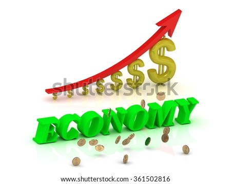 ECONOMY- bright color letters and graphic growing dollars and red arrow on a white background