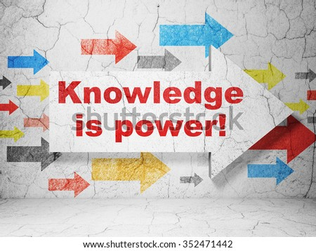 Education concept:  arrow with Knowledge Is power! on grunge textured concrete wall background - stock photo