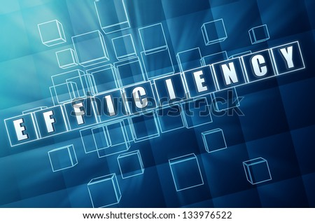 efficiency - text in 3d blue glass cubes with white letters, business concept - stock photo