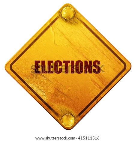 elections, 3D rendering, isolated grunge yellow road sign - stock photo