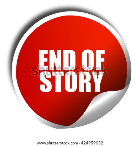 end of story, 3D rendering, red sticker with white text - stock photo