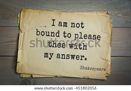 English writer and dramatist William Shakespeare quote. I am not bound to please thee with my answer.  - stock photo