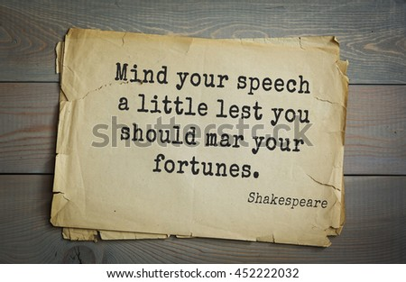 English writer and dramatist William Shakespeare quote. Mind your speech a little lest you should mar your fortunes. - stock photo