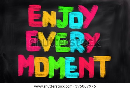 Enjoy Every Moment Concept