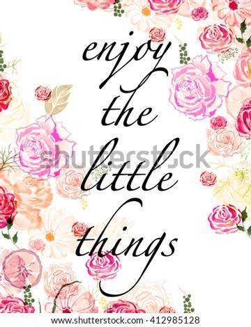 Lovely Enjoy The Little Things   Quote With Flowers