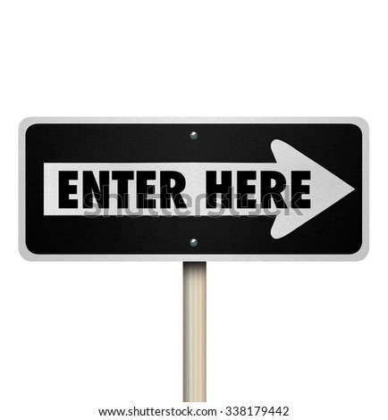 Enter Here words on a 3d road or street one way sign for the point where you start or begin or gain entry or entrance - stock photo