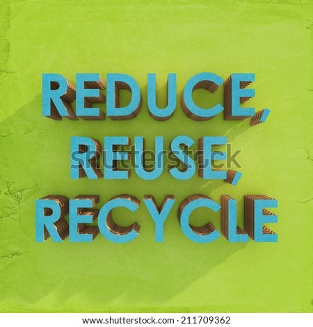 Environmentally friendly - Reduce, Reuse, Recycle
