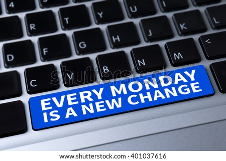 EVERY MONDAY IS A NEW CHANGE a message on keyboard