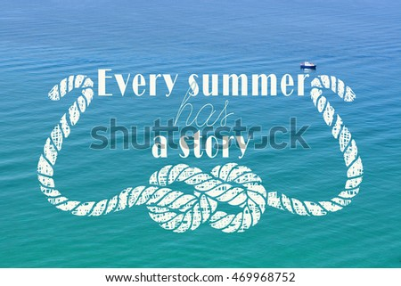 Every Summer Has A Story. Inspirational Quote. Sign On Blue Sea Background