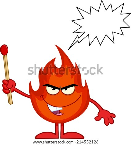 Evil Fire Cartoon Mascot Character Holding Up A Match Stick With Speech Bubble - stock photo