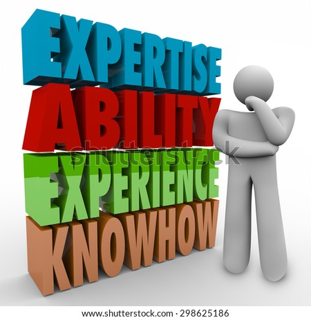 Expertise Ability Experience and Knowhow words and thinker wondering about job or career criteria, requirements or qualifications