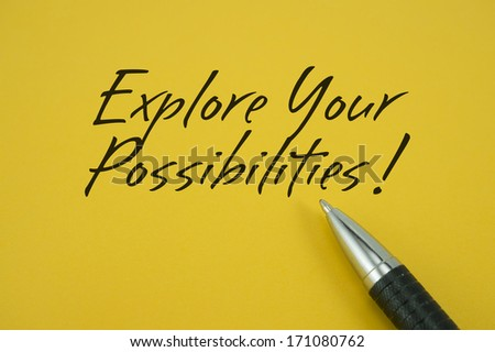 Explore Your Possibilities! note with pen on yellow background