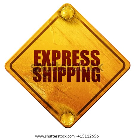 express shipping, 3D rendering, isolated grunge yellow road sign - stock photo