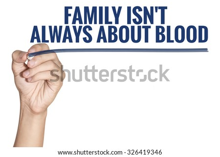 Family Is Not Always About Blood word writting by men hand holding blue highlighter pen with line on white background - stock photo