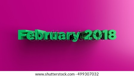 February 2018 - 3D rendered colorful headline illustration.  Can be used for an online banner ad or a print postcard.