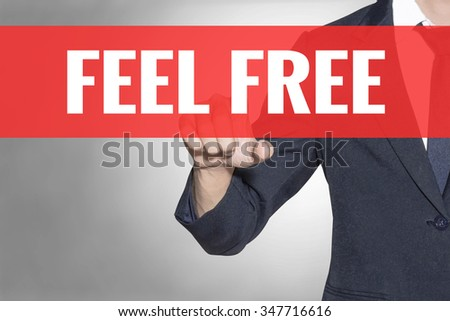 Feel Free word Business man touching on red tab virtual screen for business concept - stock photo
