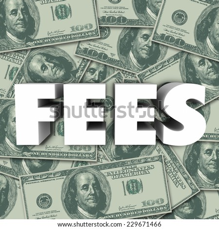 Fees word in 3d letters to illustrate penalties, added cost, price or burden on a purchase or service - stock photo