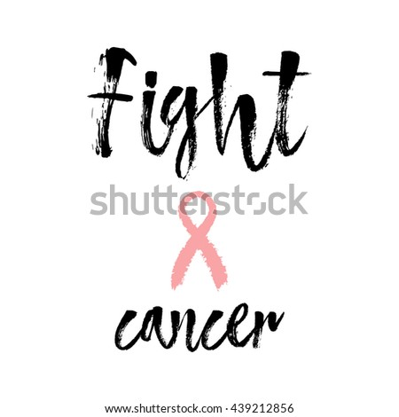 Fight Cancer. Inspirational quote about breast cancer awareness. Modern calligraphy phrase with hand drawn lettering and pink ribbon. Hand painted grunge textures and ink splashes background.