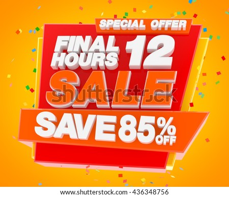 FINAL 12 HOURS SALE SAVE 85 % SPECIAL OFFER, Sale background, Big sale, Sale tag, Sale poster, Banner Design  illustration 3D rendering